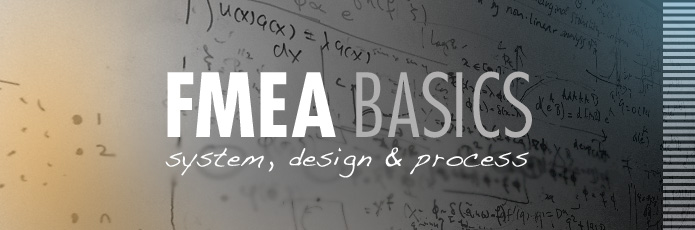 FMEA Basics system, design and process