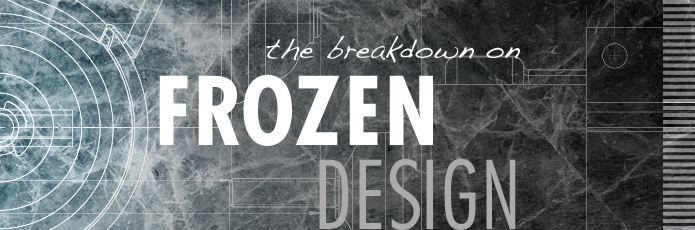 the breakdown on frozen design
