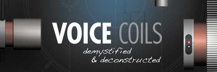 Voice Coils demystified & deconstructed