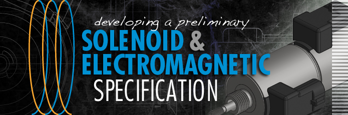 Specification guidelines for solenoids and electromagnetic devices